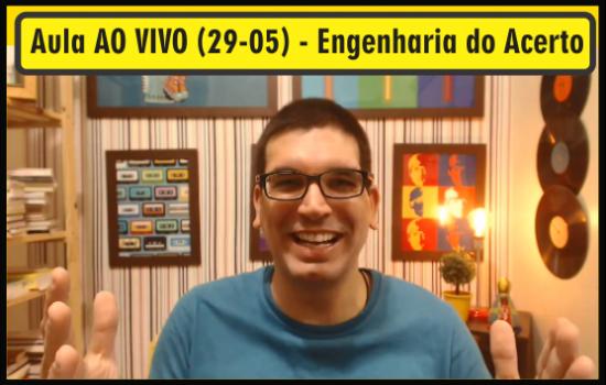 Aula AO VIVO (29-05) - Engenharia do Acerto