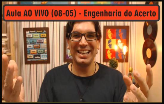 Aula AO VIVO (08-05) - Engenharia do Acerto