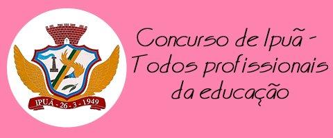 Concurso de Ipuã - Todos os Profissionais da Educação.