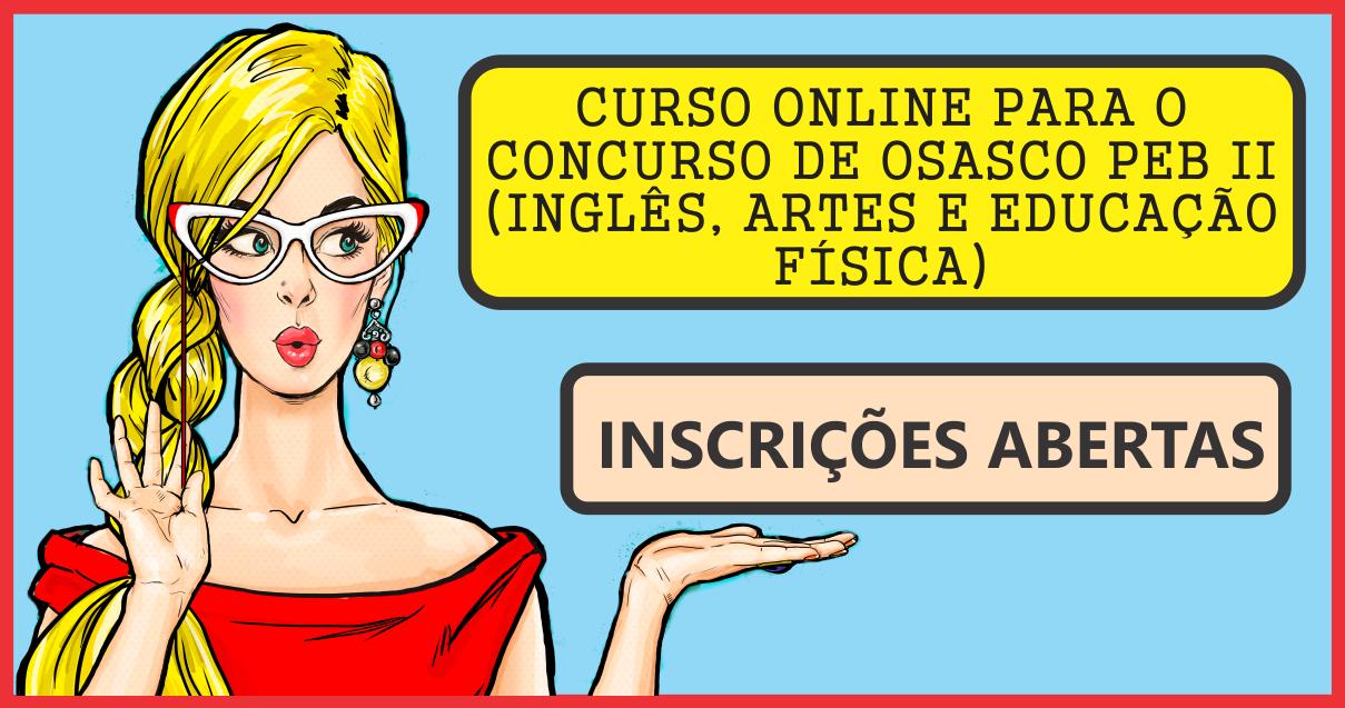 CURSO ONLINE PARA O CONCURSO DE OSASCO PEB II (Inglês, Artes e Educação Física)