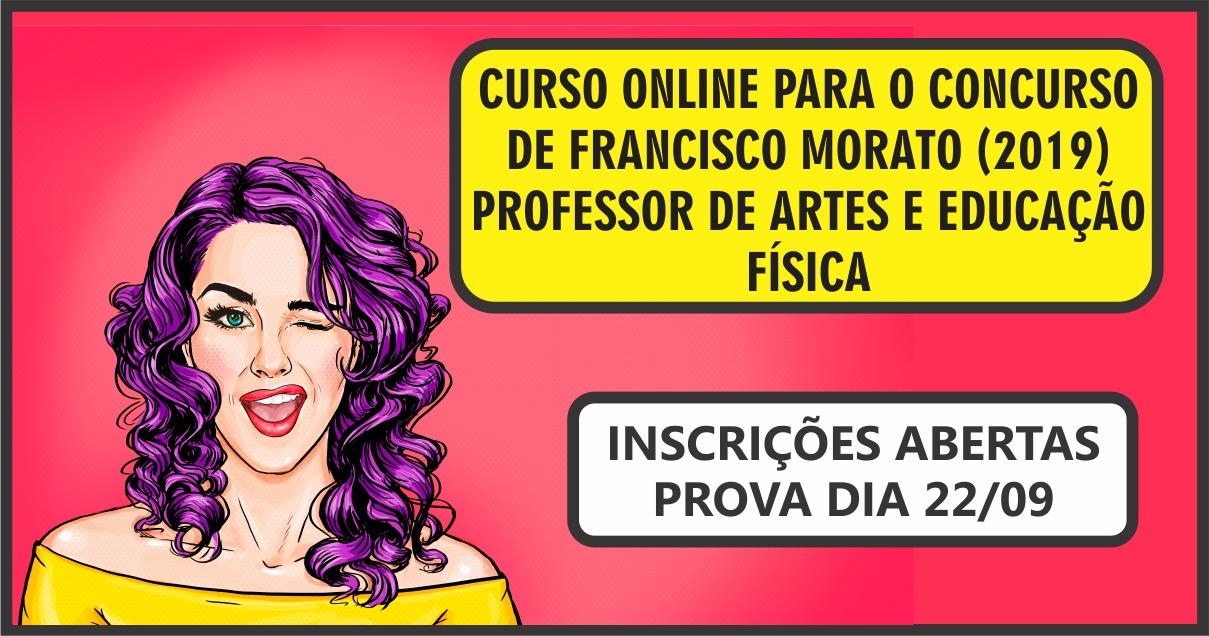 CURSO ONLINE PARA O CONCURSO DE FRANCISCO MORATO (PROFESSOR DE ARTES E EDUCAÇÃO FÍSICA)