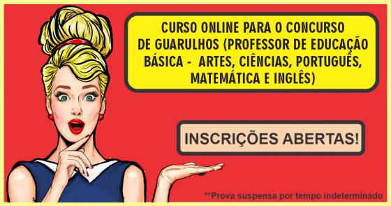 CURSO ONLINE PARA O CONCURSO DE GUARULHOS (PROFESSOR DE EDUCAÇÃO BÁSICA - ARTES, CIÊNCIAS, PORTUGUÊS, MATEMÁTICA E INGLÊS)